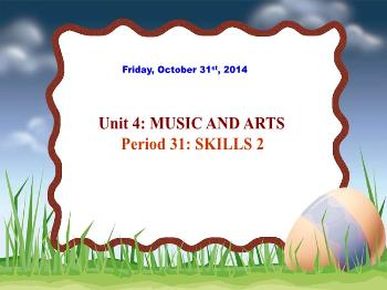 English 7 - Period 31, Unit 4: Music and Arts (Skills 2) - Ms. Hien