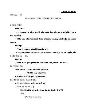 Giáo án Tin học 10 - Tiết 25 đến 31, Bài 12: Giao tiếp với hệ điều hành
