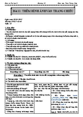 Giáo án Tin học 9 - Tiết 43+44, Bài 11: Thêm hình ảnh vào trang chiếu - Năm học 2012-2013 - Trần Trung Hiếu