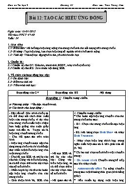 Giáo án Tin học 9 - Tiết 47+48, Bài 12: Tạo các hiệu ứng động - Năm học 2012-2013 - Trần Trung Hiếu